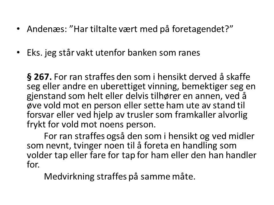 """Andenæs: """"Har tiltalte vært med på foretagendet?"""" Eks. jeg står vakt utenfor banken som ranes § 267. For ran straffes den som i hensikt derved å skaff"""