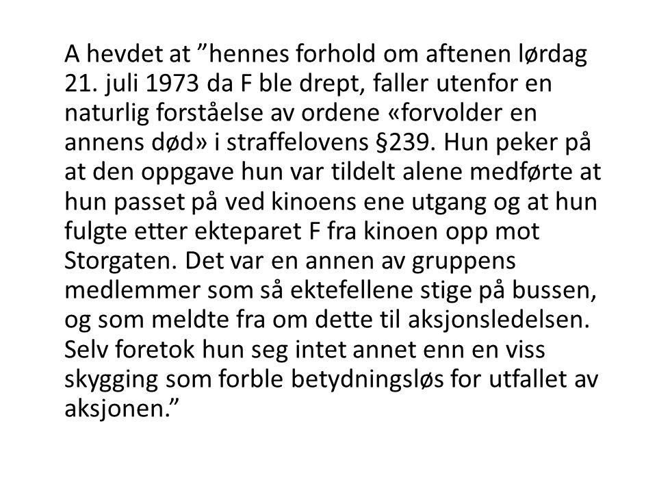 """A hevdet at """"hennes forhold om aftenen lørdag 21. juli 1973 da F ble drept, faller utenfor en naturlig forståelse av ordene «forvolder en annens død»"""