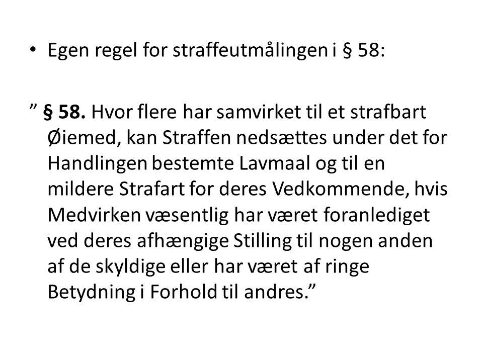 """Egen regel for straffeutmålingen i § 58: """" § 58. Hvor flere har samvirket til et strafbart Øiemed, kan Straffen nedsættes under det for Handlingen bes"""