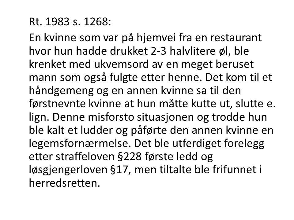 Rt. 1983 s. 1268: En kvinne som var på hjemvei fra en restaurant hvor hun hadde drukket 2-3 halvlitere øl, ble krenket med ukvemsord av en meget berus