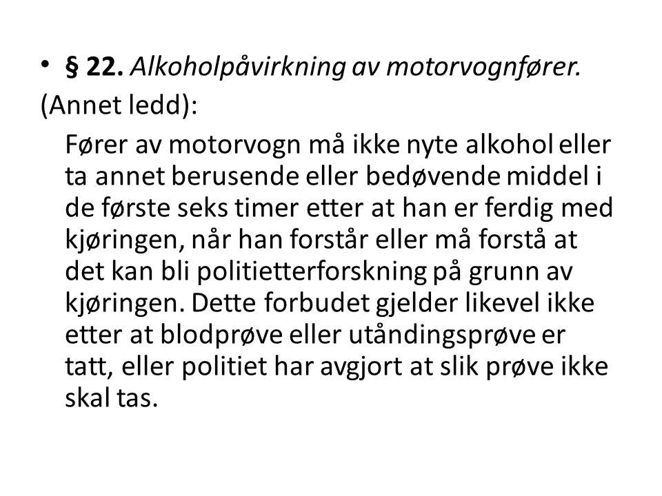 § 22. Alkoholpåvirkning av motorvognfører. (Annet ledd): Fører av motorvogn må ikke nyte alkohol eller ta annet berusende eller bedøvende middel i de