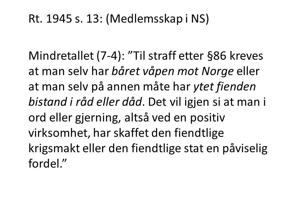 """Rt. 1945 s. 13: (Medlemsskap i NS) Mindretallet (7-4): """"Til straff etter §86 kreves at man selv har båret våpen mot Norge eller at man selv på annen m"""