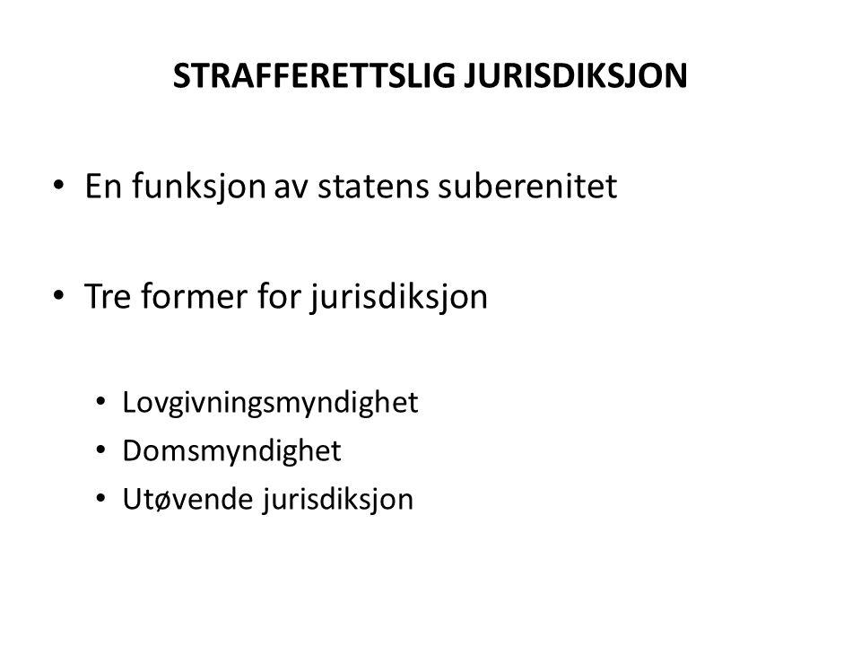 STRAFFERETTSLIG JURISDIKSJON En funksjon av statens suberenitet Tre former for jurisdiksjon Lovgivningsmyndighet Domsmyndighet Utøvende jurisdiksjon