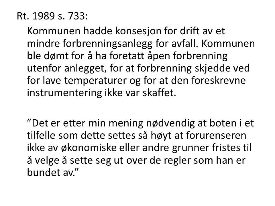 Rt. 1989 s. 733: Kommunen hadde konsesjon for drift av et mindre forbrenningsanlegg for avfall. Kommunen ble dømt for å ha foretatt åpen forbrenning u