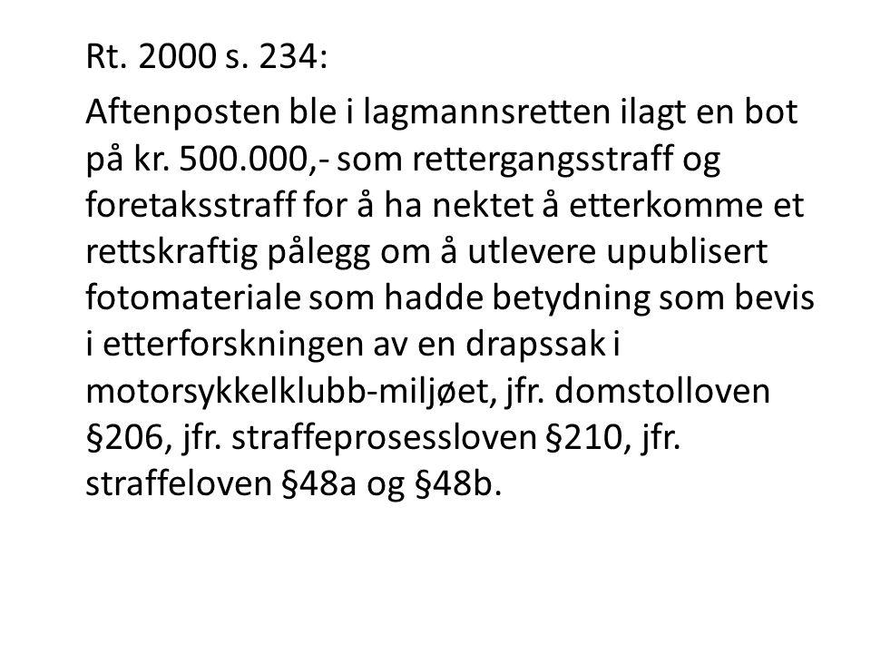 Rt. 2000 s. 234: Aftenposten ble i lagmannsretten ilagt en bot på kr. 500.000,- som rettergangsstraff og foretaksstraff for å ha nektet å etterkomme e