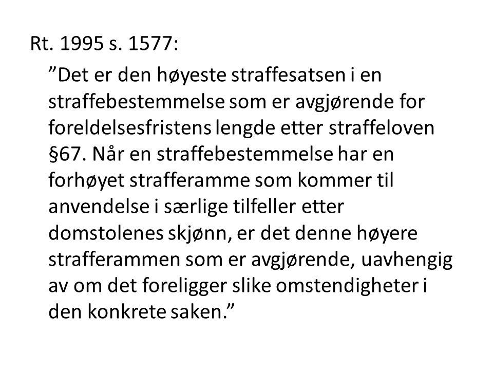"""Rt. 1995 s. 1577: """"Det er den høyeste straffesatsen i en straffebestemmelse som er avgjørende for foreldelsesfristens lengde etter straffeloven §67. N"""
