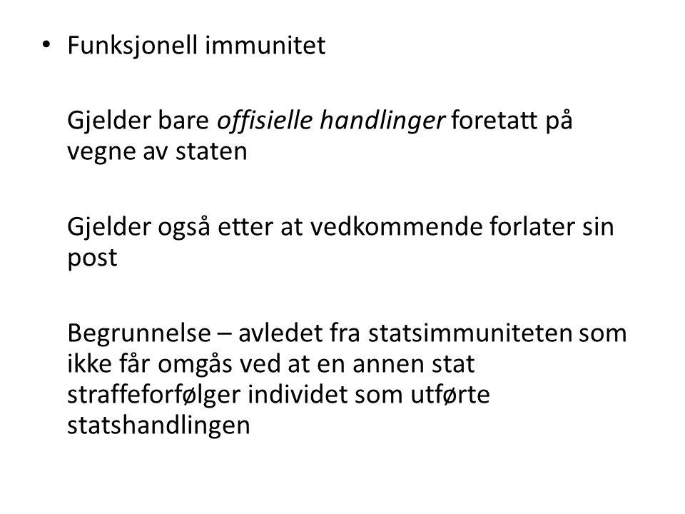 Funksjonell immunitet Gjelder bare offisielle handlinger foretatt på vegne av staten Gjelder også etter at vedkommende forlater sin post Begrunnelse –