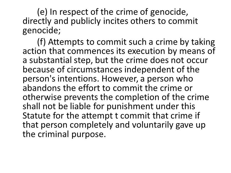 (e) In respect of the crime of genocide, directly and publicly incites others to commit genocide; (f) Attempts to commit such a crime by taking action