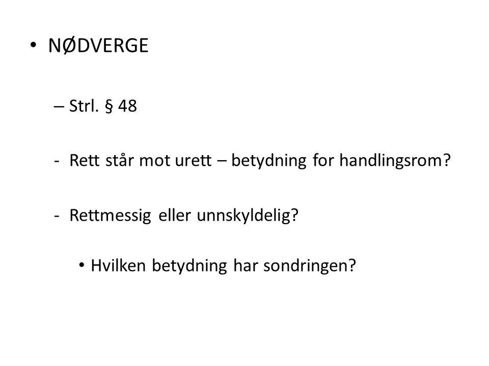 NØDVERGE – Strl. § 48 -Rett står mot urett – betydning for handlingsrom? -Rettmessig eller unnskyldelig? Hvilken betydning har sondringen?
