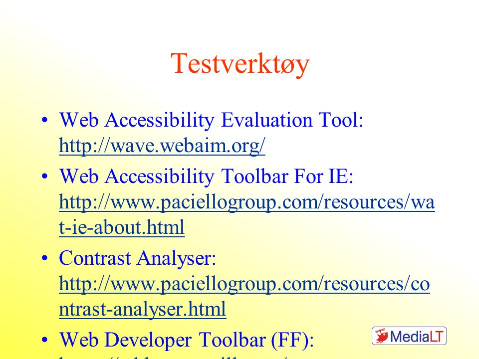 Testverktøy Web Accessibility Evaluation Tool: http://wave.webaim.org/ http://wave.webaim.org/ Web Accessibility Toolbar For IE: http://www.paciellogr