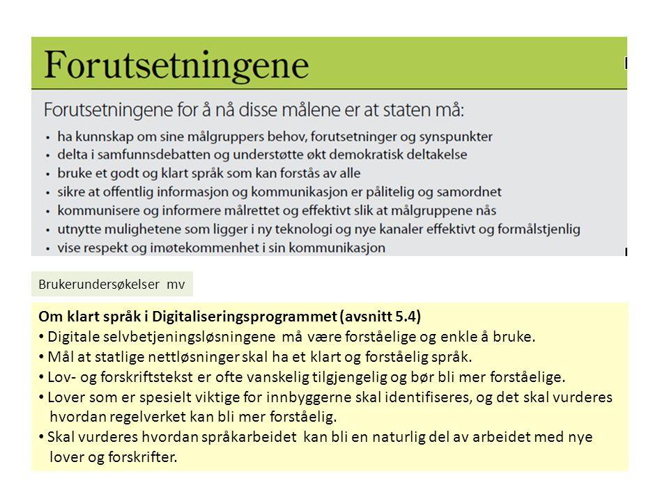 Brukerundersøkelser mv Om klart språk i Digitaliseringsprogrammet (avsnitt 5.4) Digitale selvbetjeningsløsningene må være forståelige og enkle å bruke.