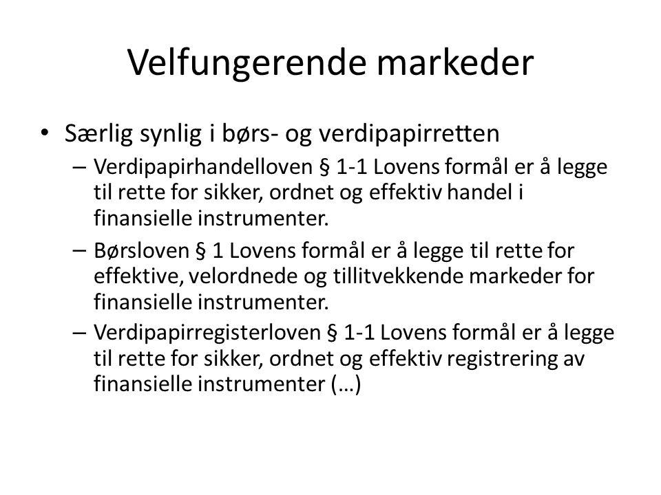 Velfungerende markeder Særlig synlig i børs- og verdipapirretten – Verdipapirhandelloven § 1-1 Lovens formål er å legge til rette for sikker, ordnet og effektiv handel i finansielle instrumenter.