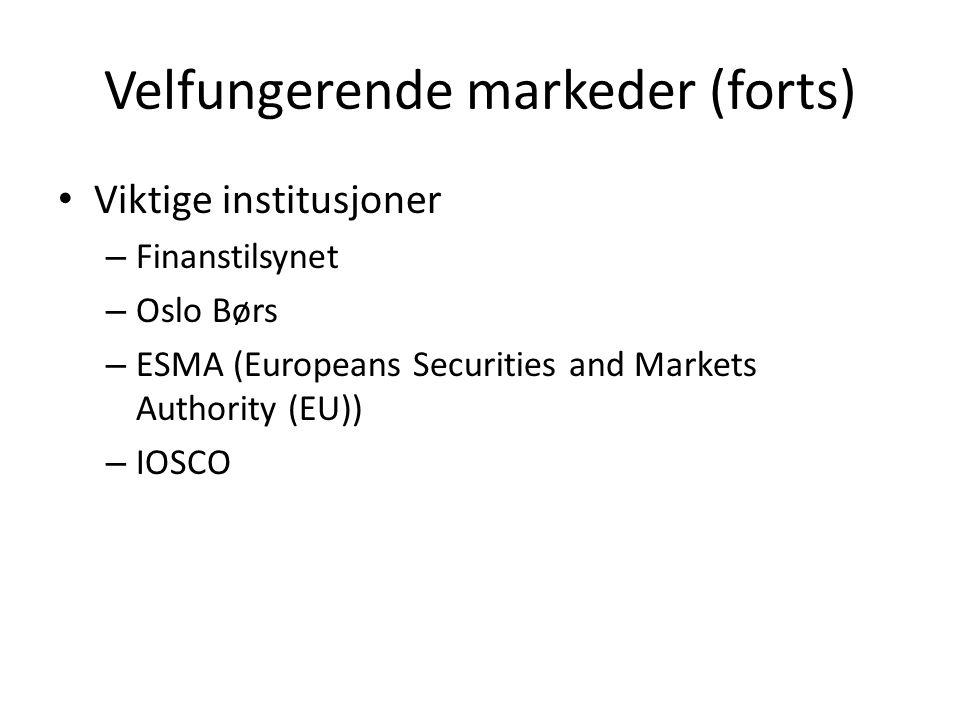 Velfungerende markeder (forts) Viktige institusjoner – Finanstilsynet – Oslo Børs – ESMA (Europeans Securities and Markets Authority (EU)) – IOSCO