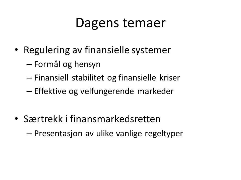 Dagens temaer Regulering av finansielle systemer – Formål og hensyn – Finansiell stabilitet og finansielle kriser – Effektive og velfungerende markeder Særtrekk i finansmarkedsretten – Presentasjon av ulike vanlige regeltyper