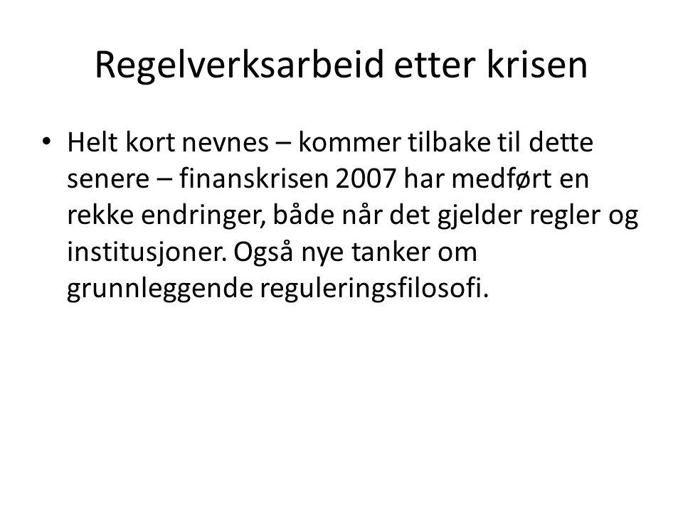 Regelverksarbeid etter krisen Helt kort nevnes – kommer tilbake til dette senere – finanskrisen 2007 har medført en rekke endringer, både når det gjelder regler og institusjoner.