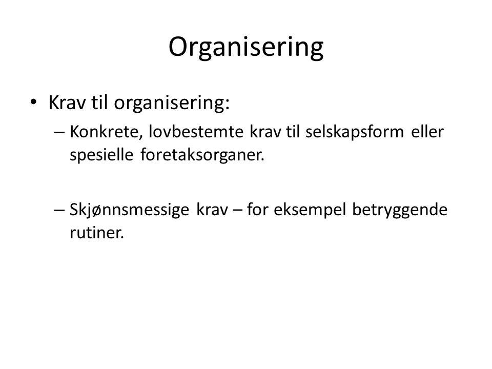 Organisering Krav til organisering: – Konkrete, lovbestemte krav til selskapsform eller spesielle foretaksorganer.