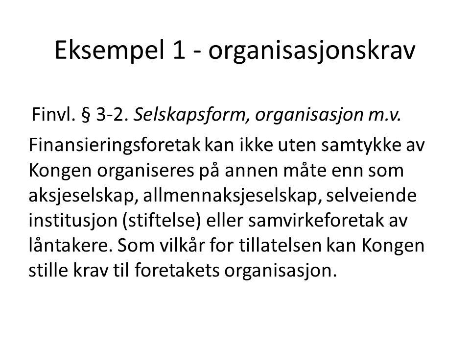 Eksempel 1 - organisasjonskrav Finvl.§ 3-2. Selskapsform, organisasjon m.v.