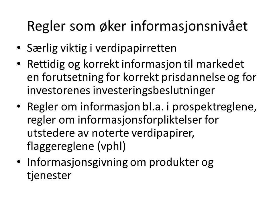 Regler som øker informasjonsnivået Særlig viktig i verdipapirretten Rettidig og korrekt informasjon til markedet en forutsetning for korrekt prisdannelse og for investorenes investeringsbeslutninger Regler om informasjon bl.a.