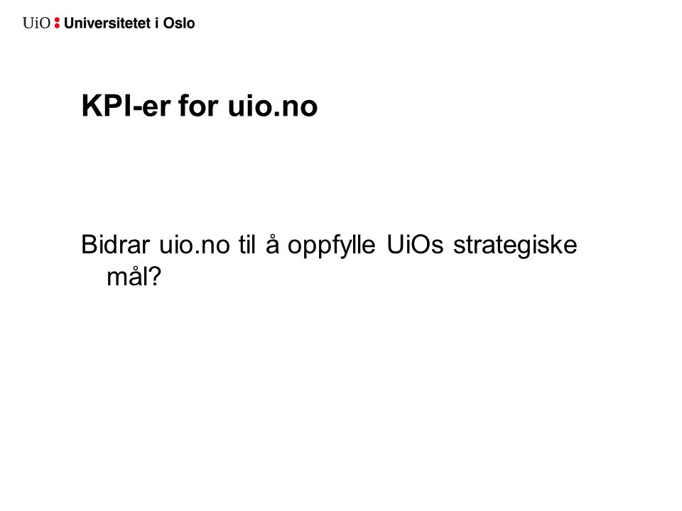 KPI-er for uio.no Bidrar uio.no til å oppfylle UiOs strategiske mål