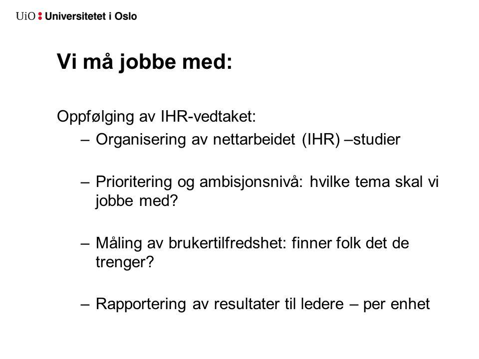 Vi må jobbe med: Oppfølging av IHR-vedtaket: –Organisering av nettarbeidet (IHR) –studier –Prioritering og ambisjonsnivå: hvilke tema skal vi jobbe med.