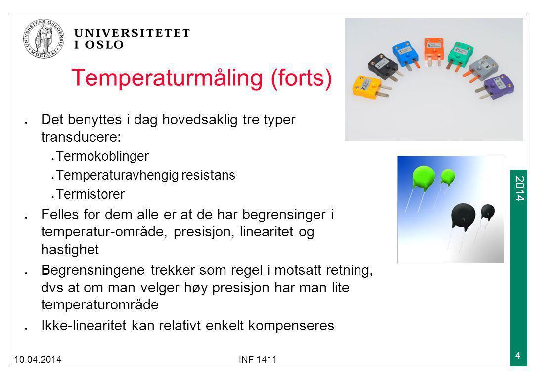 2009 2014 Temperaturmåling (forts) 10.04.2014INF 1411 4 Det benyttes i dag hovedsaklig tre typer transducere: Termokoblinger Temperaturavhengig resist