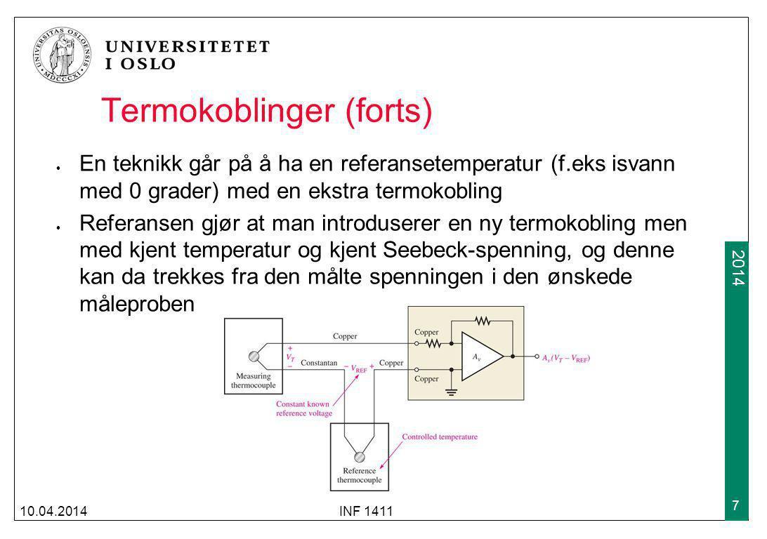 2009 2014 Termokoblinger (forts) Som regel er det ikke praktisk å ha en ismaskin for å lage en referansetemperatur Mer vanlig er å bruke en temperaturavhengig strømkilde for å kompensere for den ekstra Seebeck-spenningen 10.04.2014INF 1411 8 Copper (Cu) CuConstantan Strømkilden genererer en spenning i en resistor som matcher den uønskende termokoblingsovergangen Measuring thermocouple AvAv AvVTAvVT +V VTVT +  +  VcVc IcIc Cu En uønsket termokoblingsspenning oppstår mellom kobber og konstantan-overgangen.