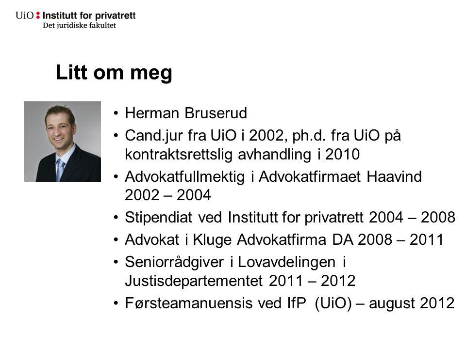 Litt om meg Herman Bruserud Cand.jur fra UiO i 2002, ph.d. fra UiO på kontraktsrettslig avhandling i 2010 Advokatfullmektig i Advokatfirmaet Haavind 2