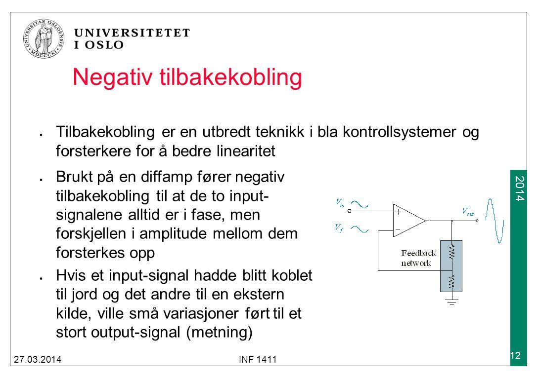 2009 2014 27.03.2014INF 1411 12 Negativ tilbakekobling Tilbakekobling er en utbredt teknikk i bla kontrollsystemer og forsterkere for å bedre linearit