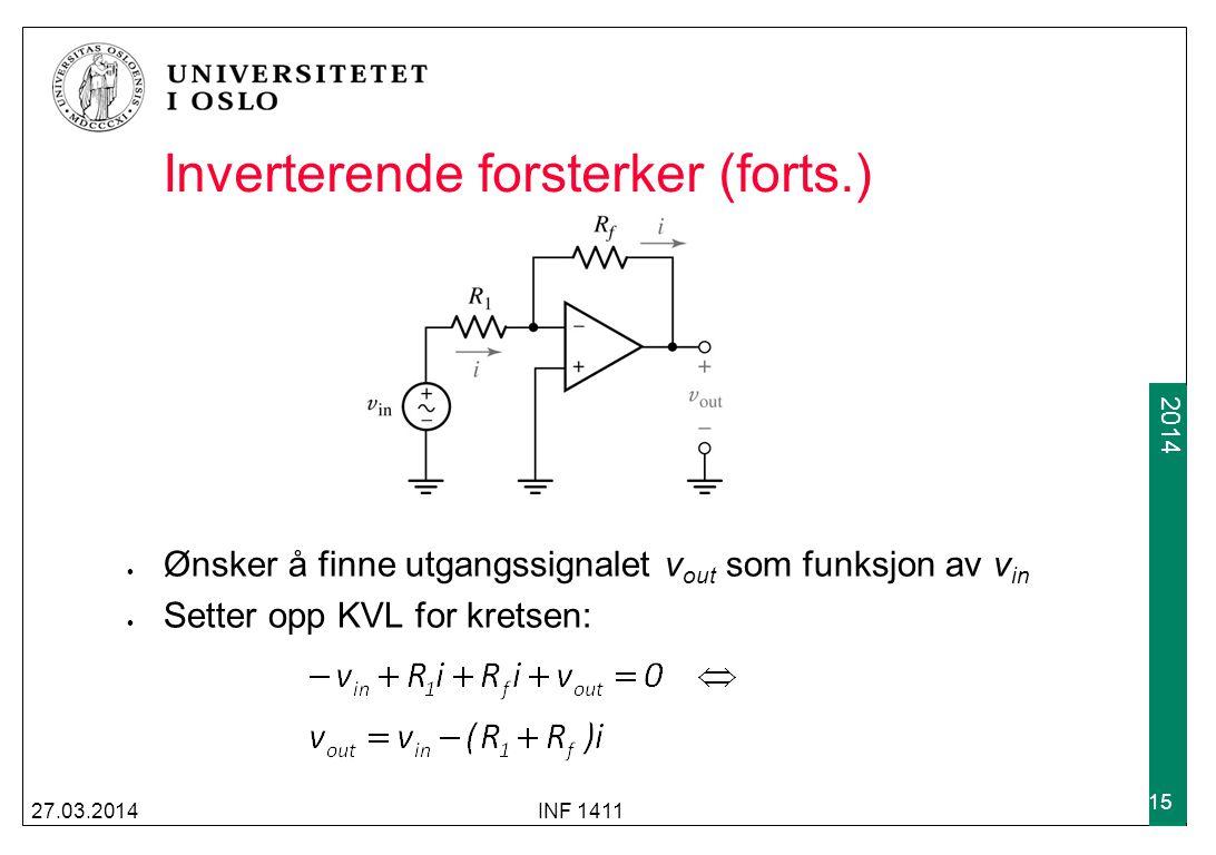 2009 2014 27.03.2014INF 1411 15 Inverterende forsterker (forts.) Ønsker å finne utgangssignalet v out som funksjon av v in Setter opp KVL for kretsen: