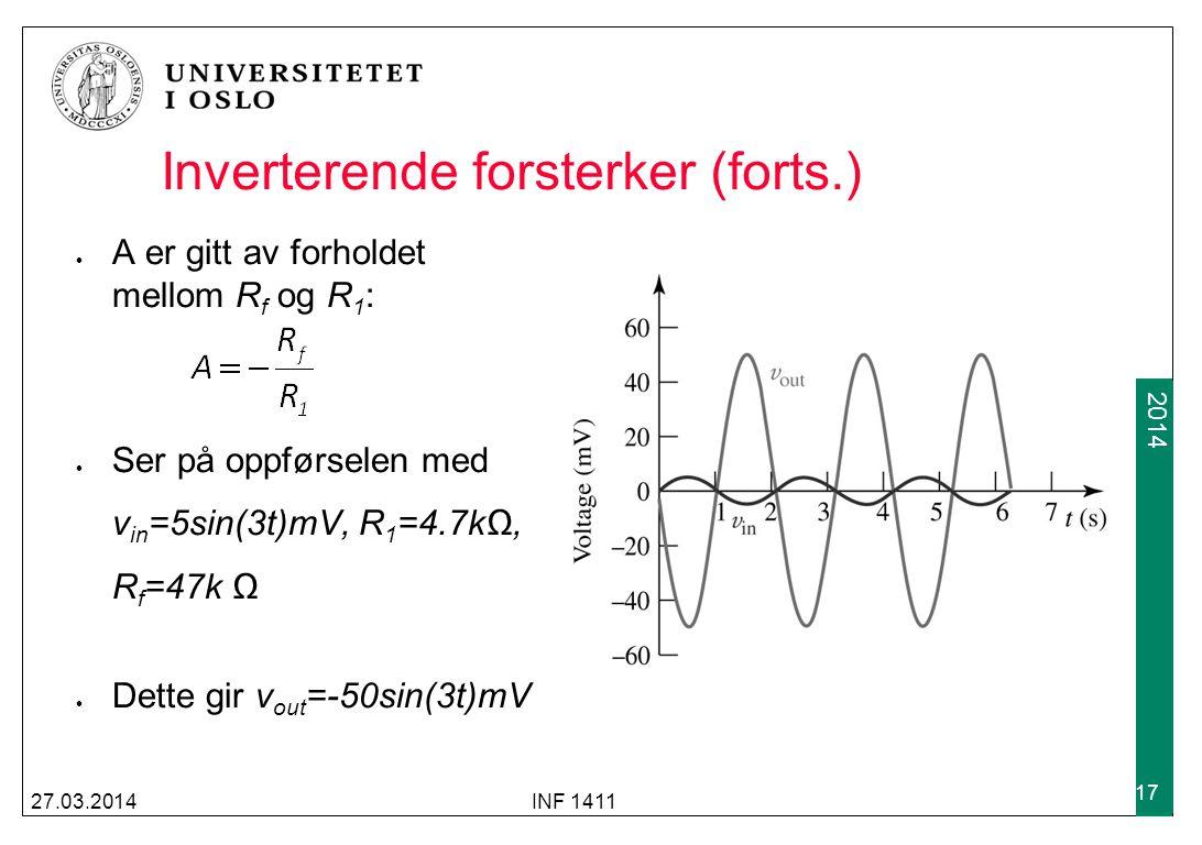 2009 2014 27.03.2014INF 1411 17 Inverterende forsterker (forts.) A er gitt av forholdet mellom R f og R 1 : Ser på oppførselen med v in =5sin(3t)mV, R