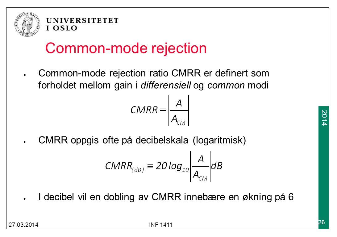 2009 2014 27.03.2014INF 1411 26 Common-mode rejection Common-mode rejection ratio CMRR er definert som forholdet mellom gain i differensiell og common