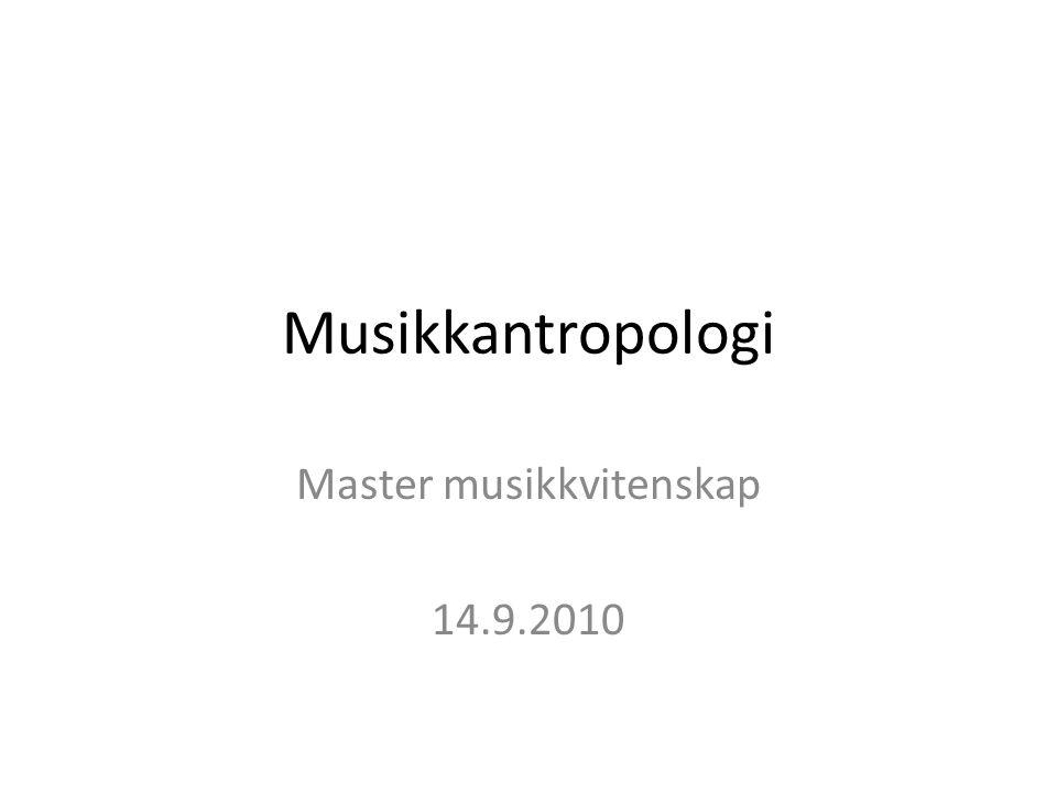 Musikkantropologi Master musikkvitenskap 14.9.2010
