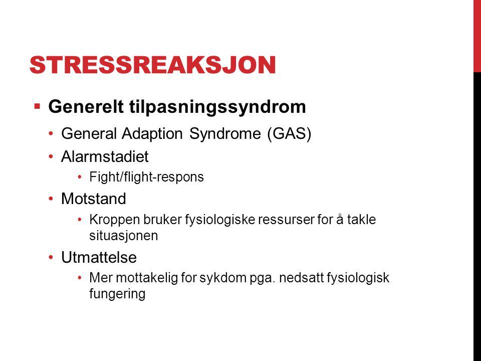 STRESSREAKSJON  Generelt tilpasningssyndrom General Adaption Syndrome (GAS) Alarmstadiet Fight/flight-respons Motstand Kroppen bruker fysiologiske re