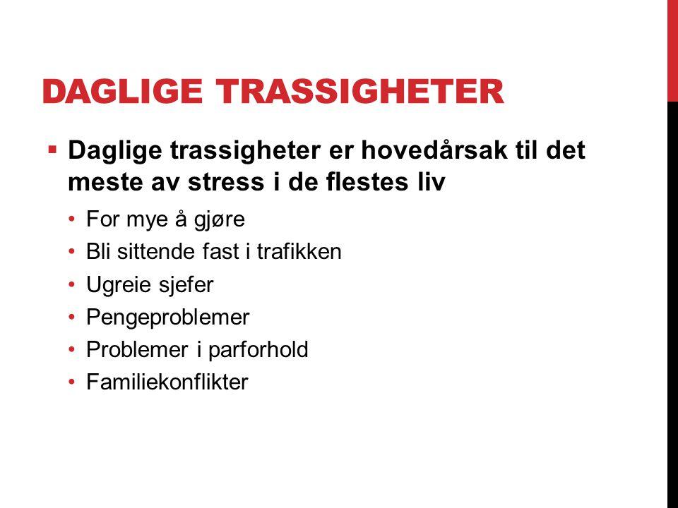 DAGLIGE TRASSIGHETER  Daglige trassigheter er hovedårsak til det meste av stress i de flestes liv For mye å gjøre Bli sittende fast i trafikken Ugrei