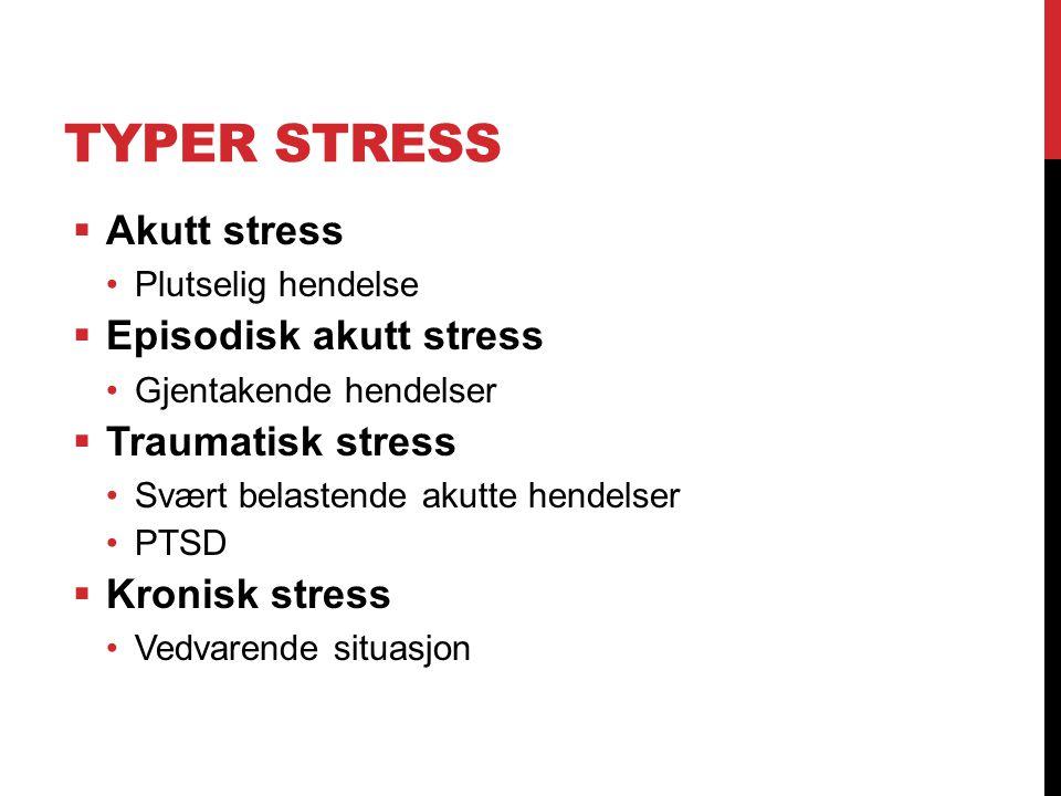 TYPER STRESS  Akutt stress Plutselig hendelse  Episodisk akutt stress Gjentakende hendelser  Traumatisk stress Svært belastende akutte hendelser PT