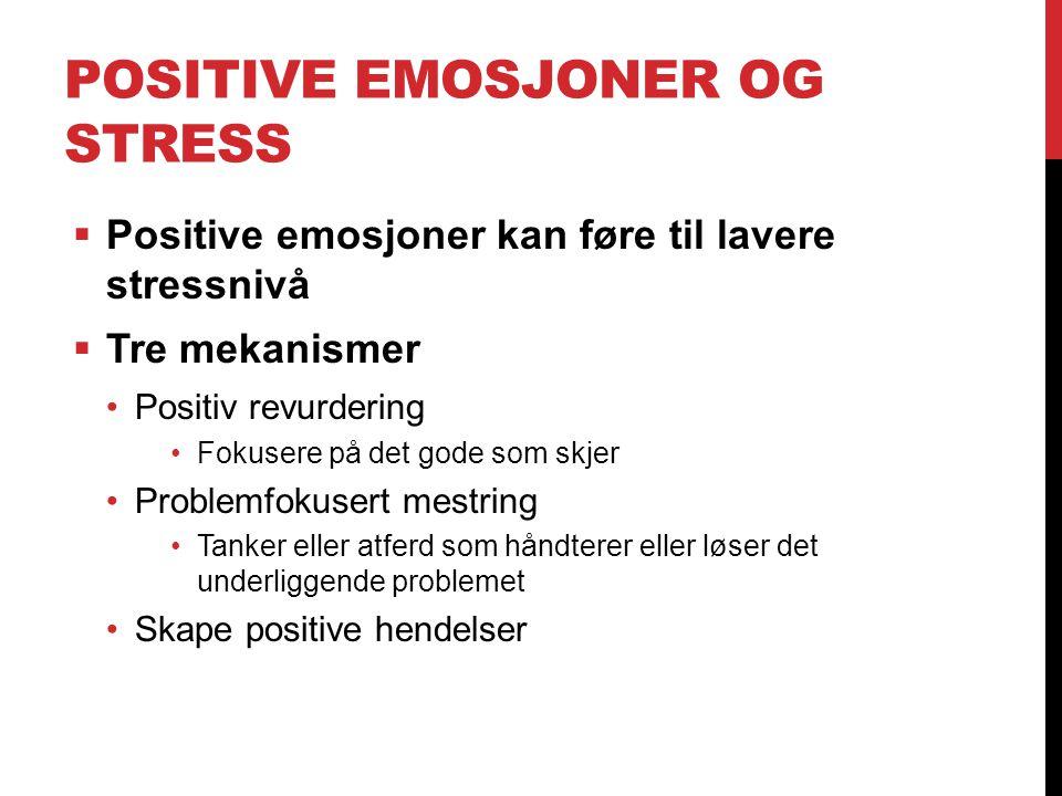 POSITIVE EMOSJONER OG STRESS  Positive emosjoner kan føre til lavere stressnivå  Tre mekanismer Positiv revurdering Fokusere på det gode som skjer P