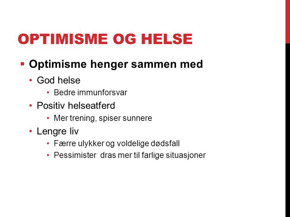 OPTIMISME OG HELSE  Optimisme henger sammen med God helse Bedre immunforsvar Positiv helseatferd Mer trening, spiser sunnere Lengre liv Færre ulykker