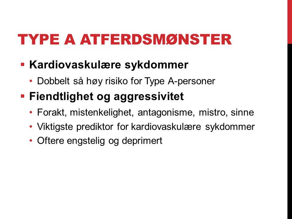 TYPE A ATFERDSMØNSTER  Kardiovaskulære sykdommer Dobbelt så høy risiko for Type A-personer  Fiendtlighet og aggressivitet Forakt, mistenkelighet, an