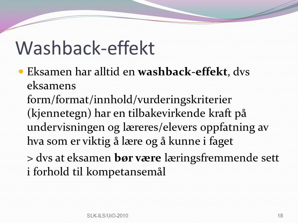 Washback-effekt Eksamen har alltid en washback-effekt, dvs eksamens form/format/innhold/vurderingskriterier (kjennetegn) har en tilbakevirkende kraft