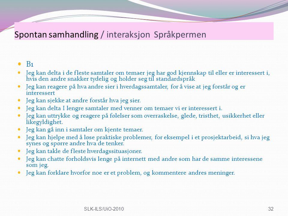 Spontan samhandling / interaksjon Språkpermen B1 Jeg kan delta i de fleste samtaler om temaer jeg har god kjennskap til eller er interessert i, hvis d