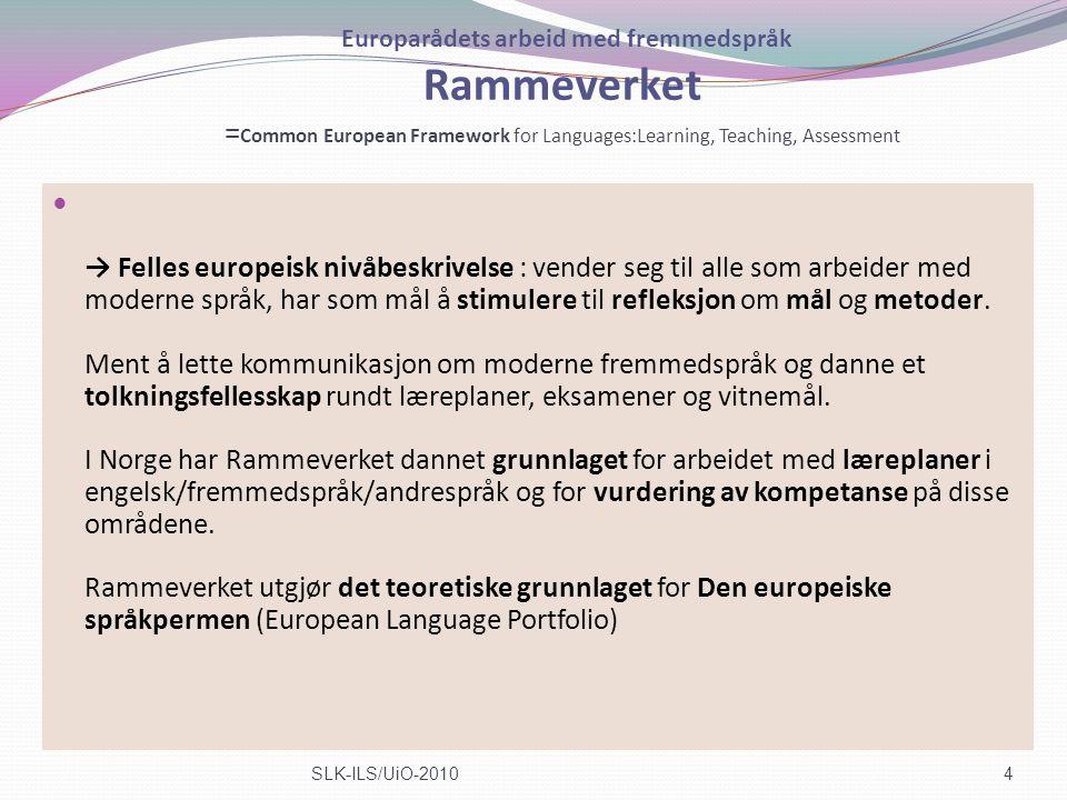 Europarådets arbeid med fremmedspråk Rammeverket = Common European Framework for Languages:Learning, Teaching, Assessment → Felles europeisk nivåbeskr