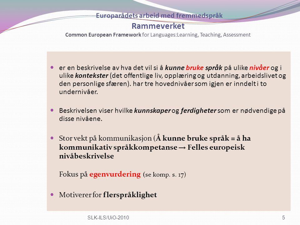 Europarådets arbeid med fremmedspråk Rammeverket Common European Framework for Languages:Learning, Teaching, Assessment er en beskrivelse av hva det v