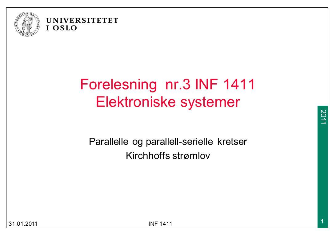 2009 2011 Forelesning nr.3 INF 1411 Elektroniske systemer Parallelle og parallell-serielle kretser Kirchhoffs strømlov 31.01.2011INF 1411 1