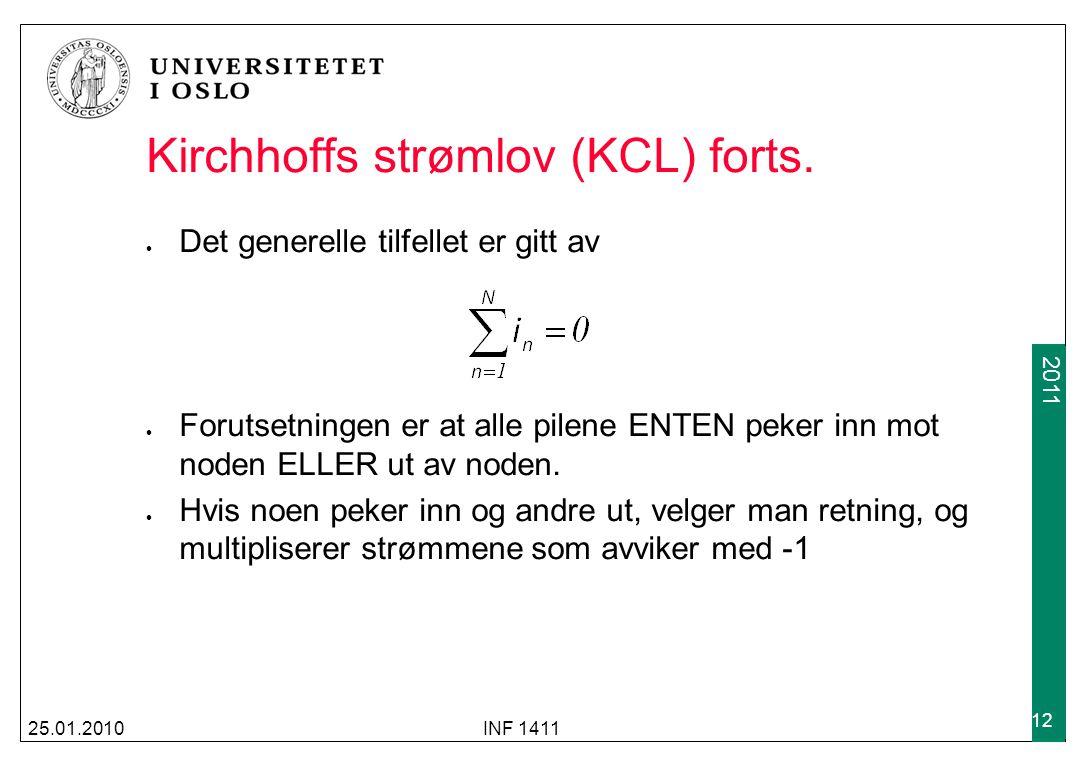 2009 2011 Kirchhoffs strømlov (KCL) forts. Det generelle tilfellet er gitt av Forutsetningen er at alle pilene ENTEN peker inn mot noden ELLER ut av n