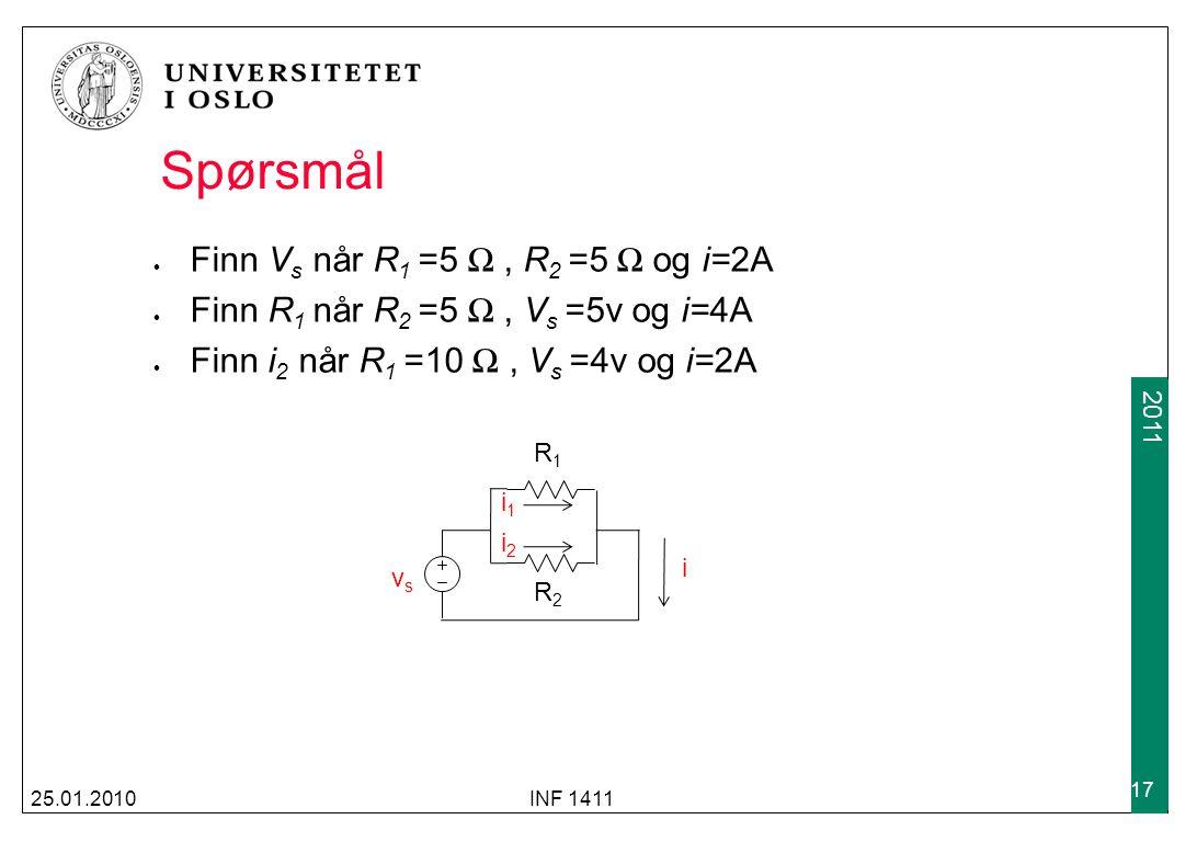 2009 2011 Spørsmål Finn V s når R 1 =5 Ω, R 2 =5 Ω og i=2A Finn R 1 når R 2 =5 Ω, V s =5v og i=4A Finn i 2 når R 1 =10 Ω, V s =4v og i=2A 25.01.2010IN