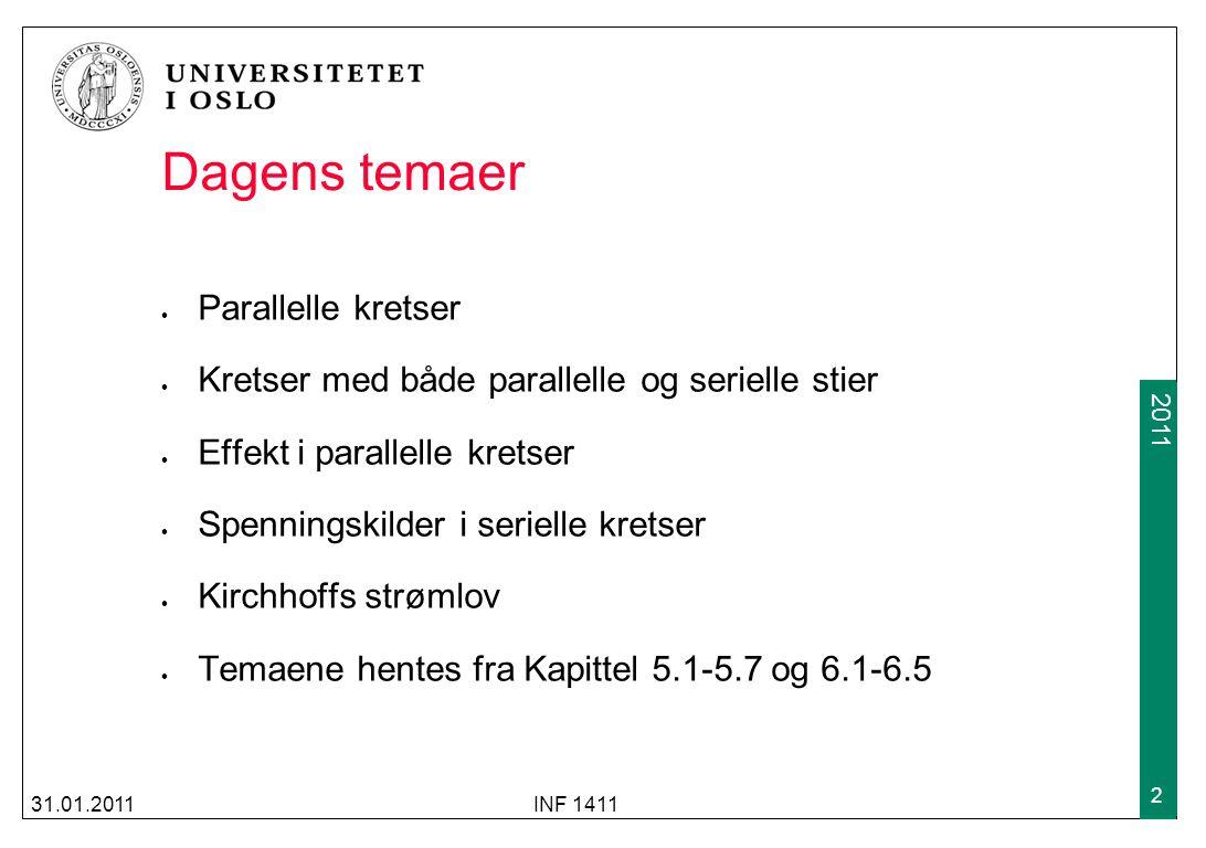 2009 2011 Dagens temaer Parallelle kretser Kretser med både parallelle og serielle stier Effekt i parallelle kretser Spenningskilder i serielle kretse