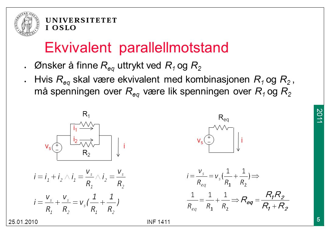 2009 2011 Samlet resistans i en parallellkrets Utledningen på forrige side kan generaliseres til n resistorer Den samlede resistansen R T i en parallellkrets med n resistorer er lik summen av den inverse av resistansen til hvert enkelt element Alternativt kan man si at konduktansen til en parallellkrets er lik summen av konduktansen til hvert element: 31.01.2011INF 1411 6