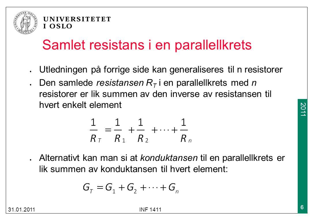 2009 2011 Samlet resistans i en parallellkrets (forts) Hvis alle n resistorer har samme Ohm-verdi R blir den totale resistansen i en parallelkobling Notasjonen for resistorer i parallell er 31.01.2011INF 1411 7