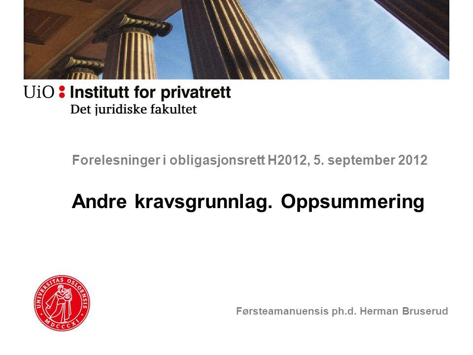 Forelesninger i obligasjonsrett H2012, 5. september 2012 Andre kravsgrunnlag. Oppsummering Førsteamanuensis ph.d. Herman Bruserud