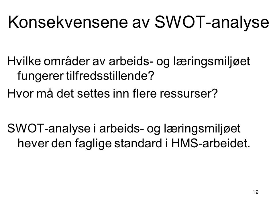 19 Konsekvensene av SWOT-analyse Hvilke områder av arbeids- og læringsmiljøet fungerer tilfredsstillende.